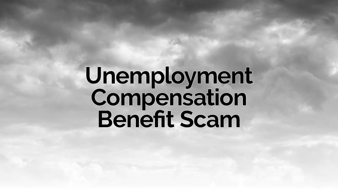 Unemployment Compensation Benefit Scam