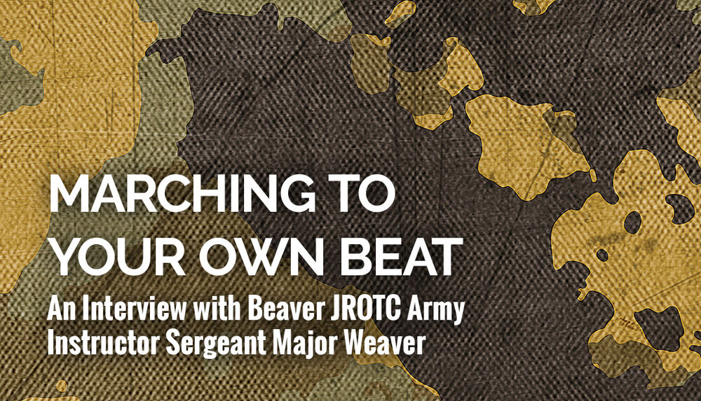 Marching to Your Own Beat: An Interview with Beaver JROTC Army Instructor Sergeant Major Weaver