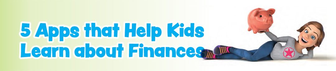 5 Apps that Help Kids  Learn about Finances