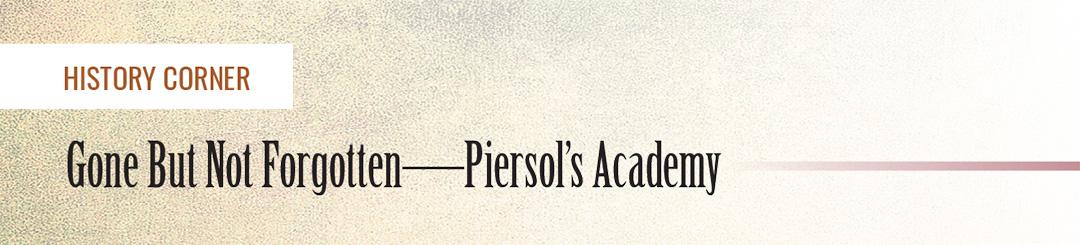 Gone But Not Forgotten—Piersol's Academy